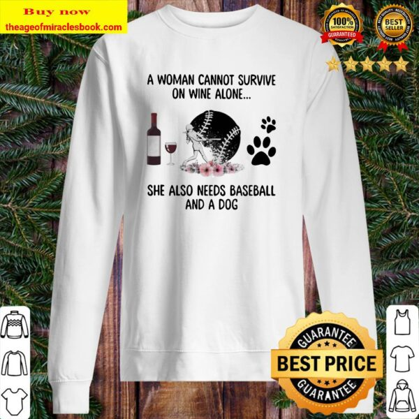 A woman cannot survive wine alone she also needs baseball and a paw dog flowers Sweater
