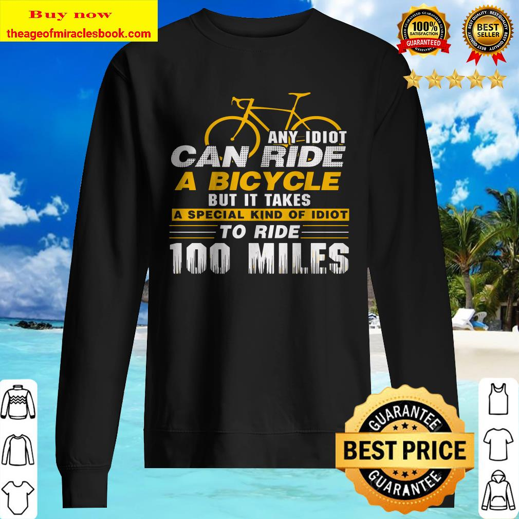 Any idiot can ride a bicycle -100 miles- funny Sweater