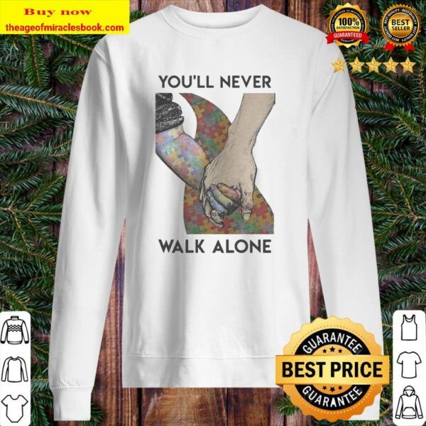 Autism Youll never walk alone Sweater