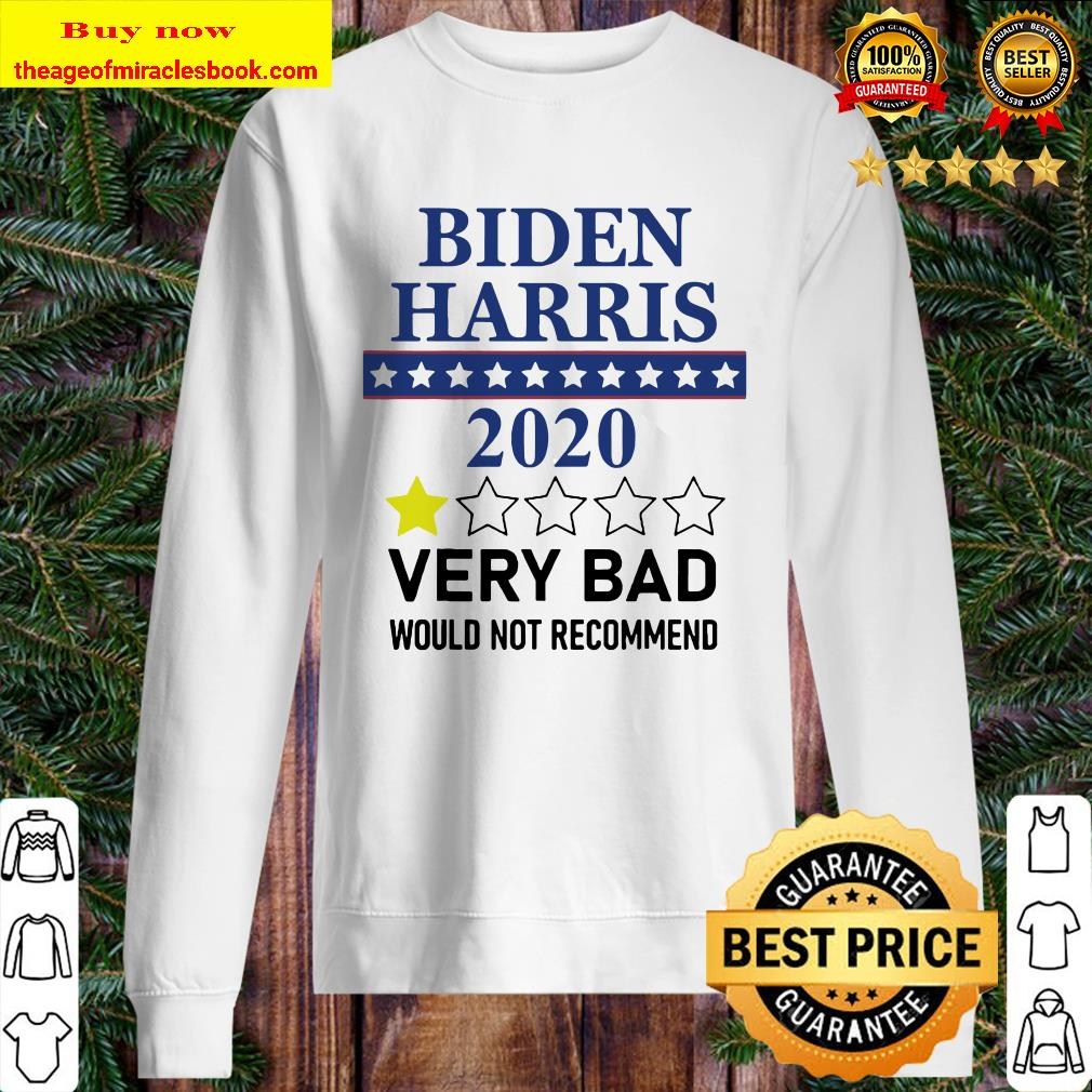 Biden Harris 2020 Very Bad Would Not Recommend Sweater