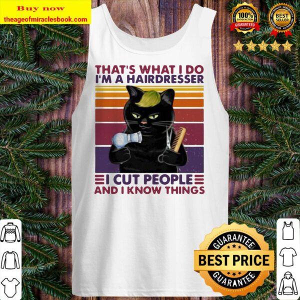 Black cat that's what i do i'm a hairdresser i cut people and i know things vintage retro Tank top