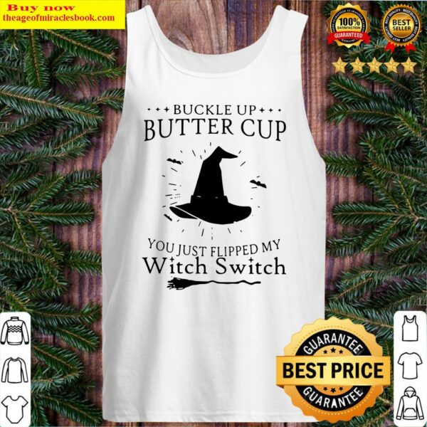 Buckle Up Buttercup You Just Flipped My Witch Switch Tank Top