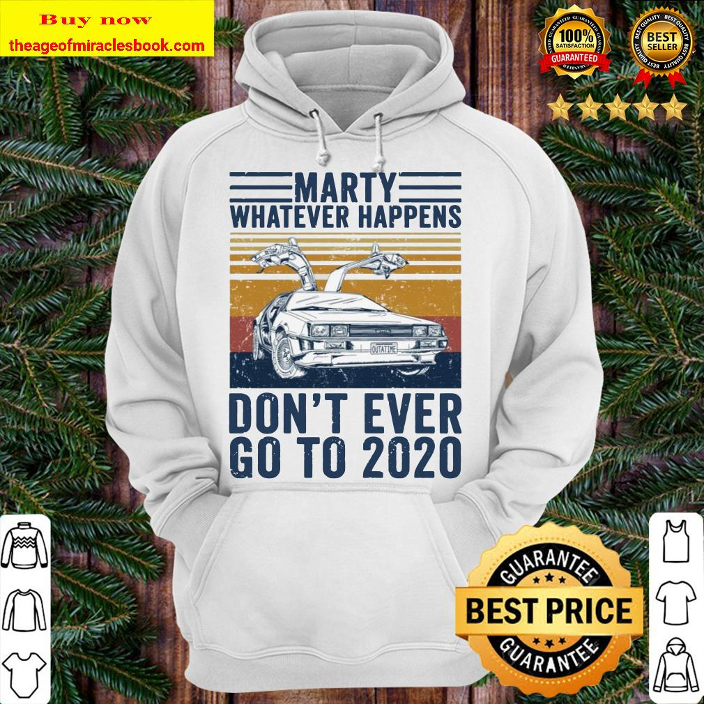 Delorean marty whatever happens don't ever go to 2020 Hoodie