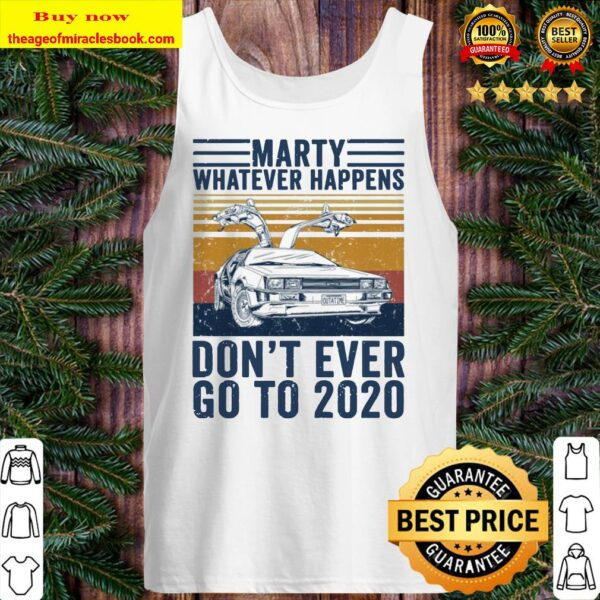 Delorean marty whatever happens don't ever go to 2020 Tank top