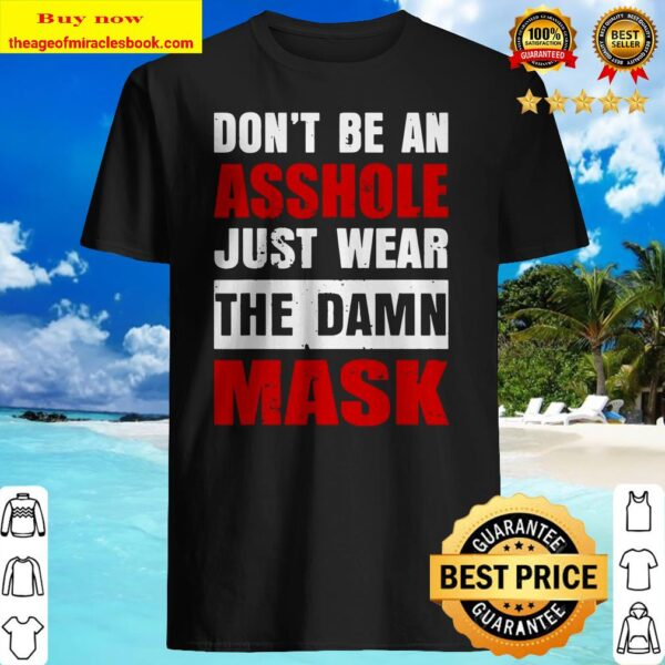 Don't Be An Asshole Just Wear The Damn Mask Funny Shirt