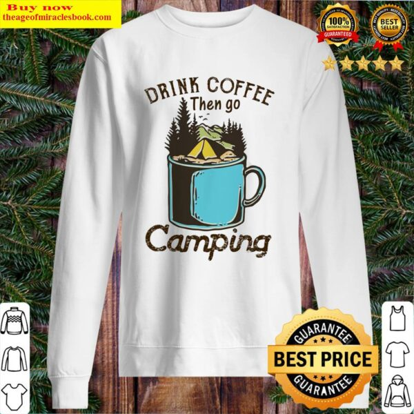 Drink coffee then go camping Sweater