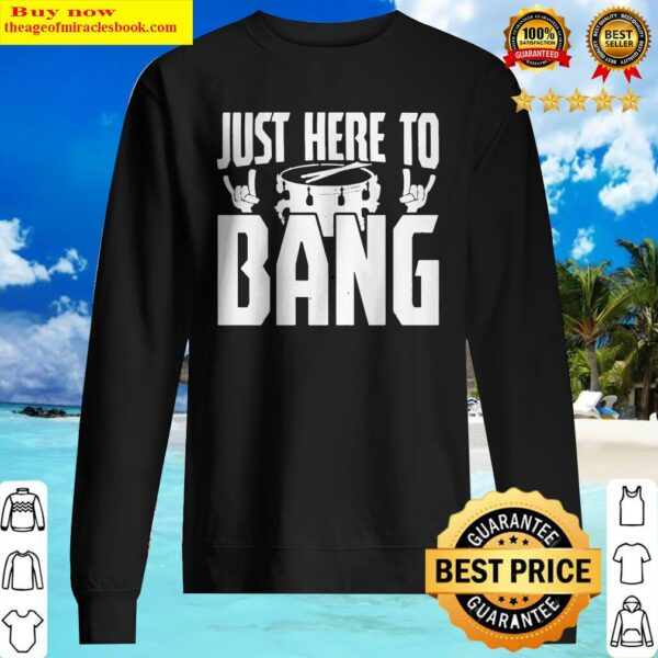 Drum just here to bang Sweater