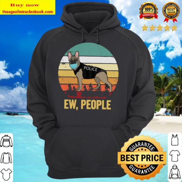 Ew people the k9 unit sheriff dog wearing face mask hoodie