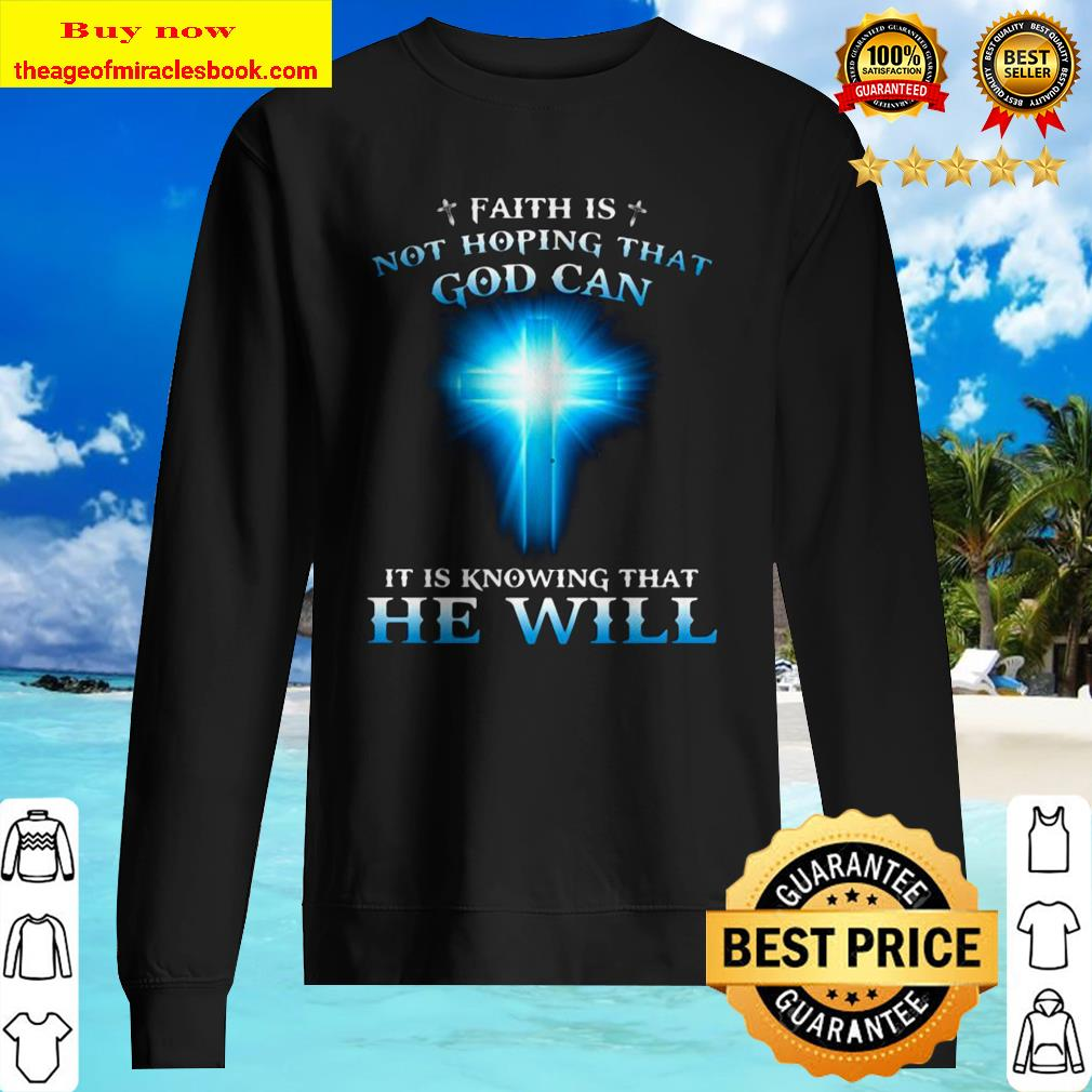 Faith is not hoping that god can it is knowing that he will Sweater
