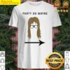 Garth algar party on wayne Shirt