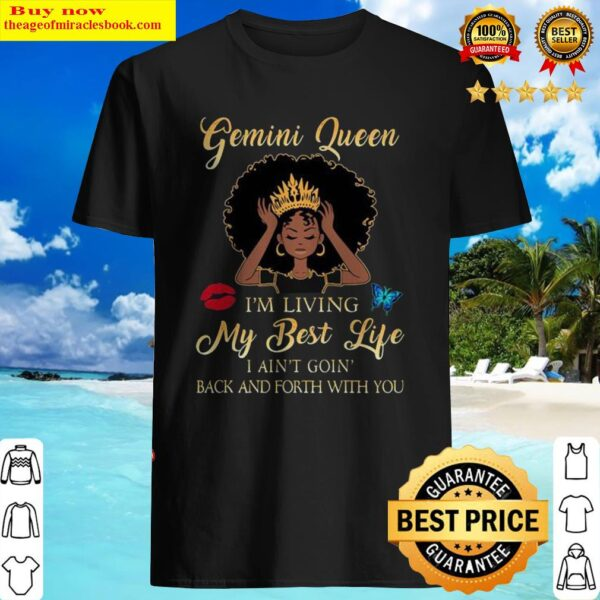 Gemini queen i'm living my best life i ain't goin back and forth with you butterfly Shirt