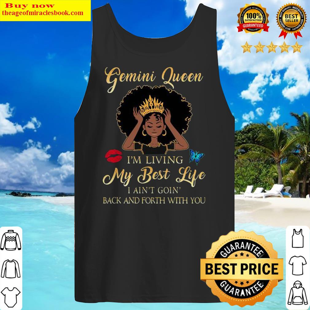 Gemini queen i'm living my best life i ain't goin back and forth with you butterfly Tank Top