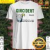 Gincident definition meaning an event which occurs due to one too many gins Shirt