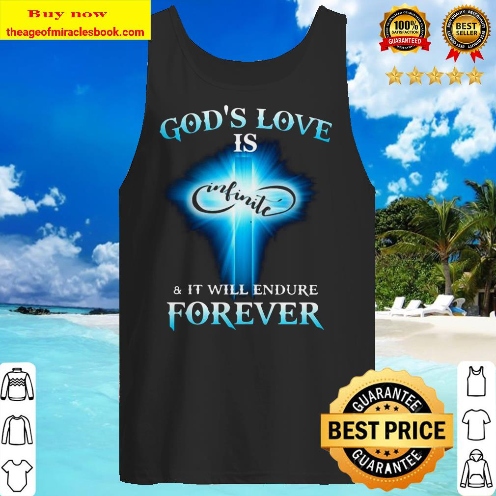 God's Love is Infinite and it will endure forever Tank top