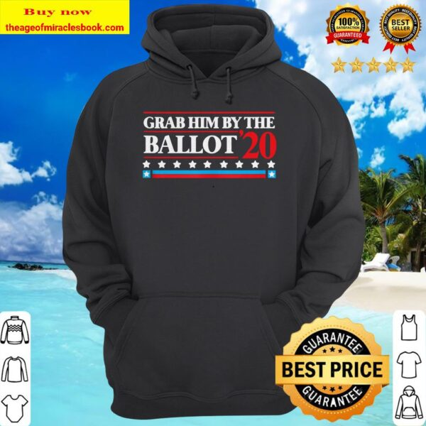 Grab Him By The Ballot 2020 hoodie