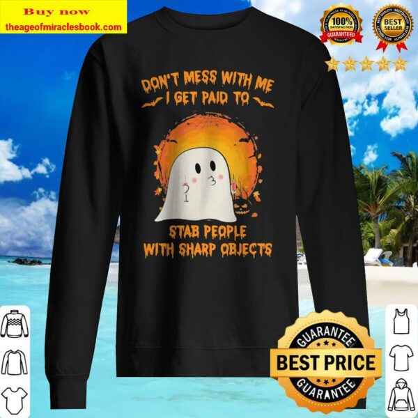 Halloween ghost don't mess with me i get paid to stab people with sharp objects moon Sweater