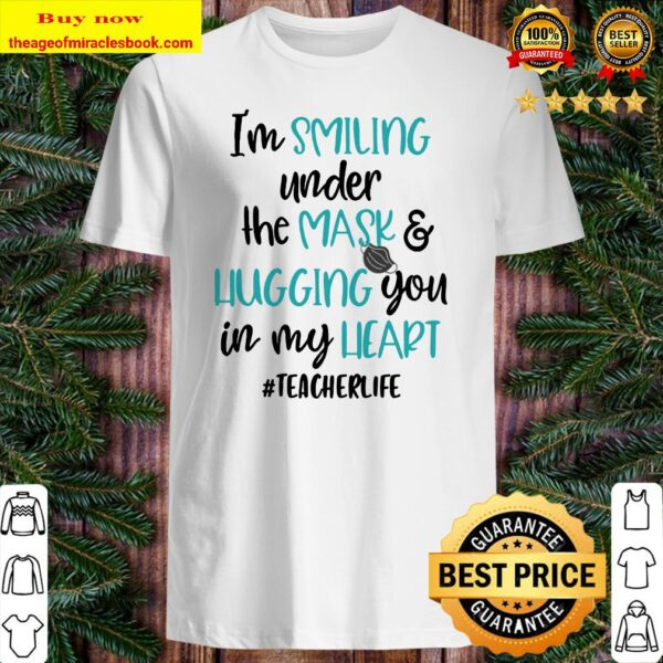 I'm Smiling Under The Mask _ Liugging You In My Heart #Teacherlife Shirt