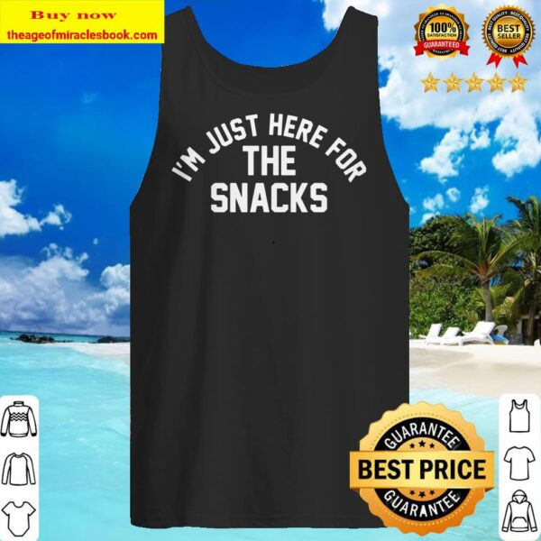 I'm just here for the snacks Tank top