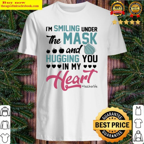 I'm smiling under the mask and Hugging You in My Heart #Techerlife Shirt