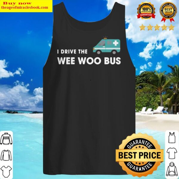 I Drive The Wee Woo Bus Tank Top