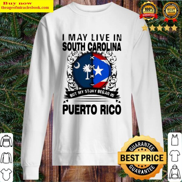 I MAY LIVE IN SOUTH CAROLINA BUT MY STORY BEGAN IN PUERTO RICO FLAG Sweater