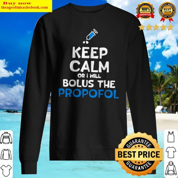 Keep calm or i will bolus the propofol Sweater