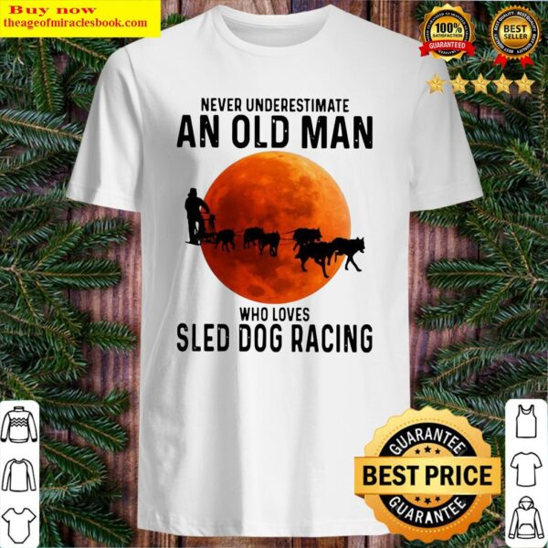 Never Underestimate An Old Man Who Loves Sled Dog Racing Moon Shirt