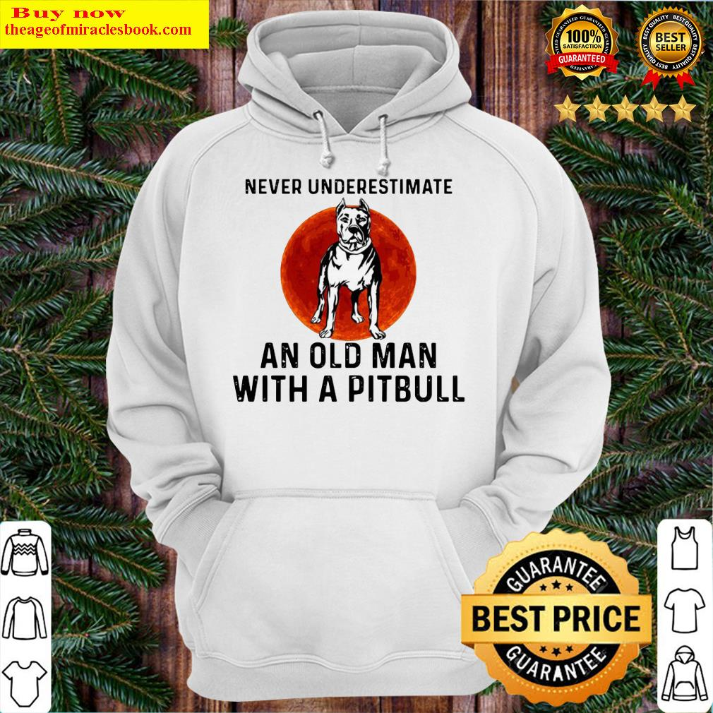 Never Underestimate An Old Man With A Pitbull Moon Hoodie