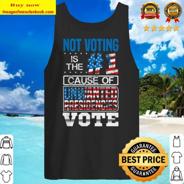 Not Voting Is The Number One Cause Of Unwanted Presidencies Tank top