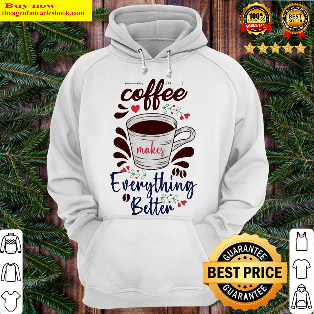 Official Coffee Everything Better Hoodie