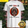 Official My DNA Is Definitely Native American Sunset Shirt