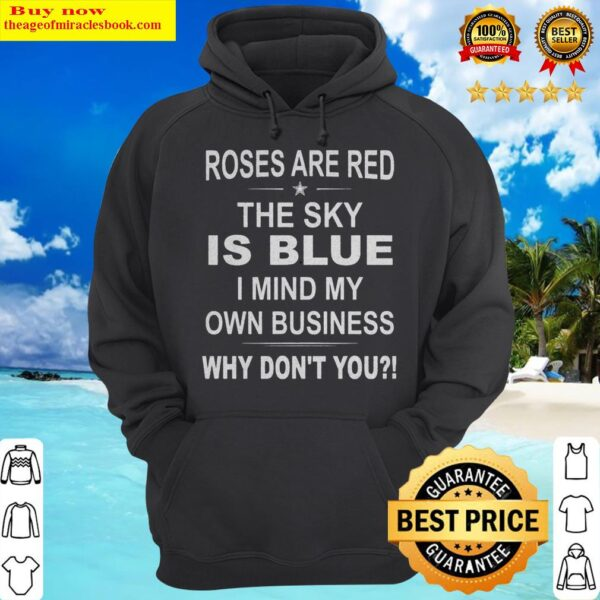 Official Roses Are Red The Sky Is Blue I Mind My Own Business Why Don't You Hoodie