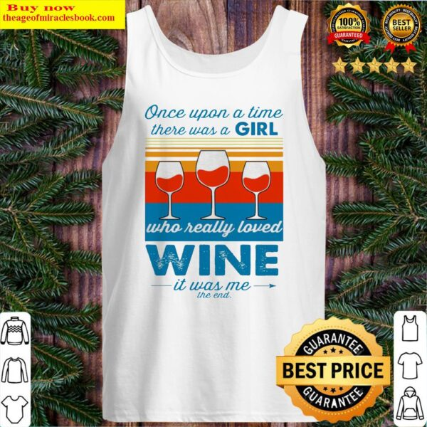 Once upon a time there was a girl who really loved wine it was me vintage Tank Top