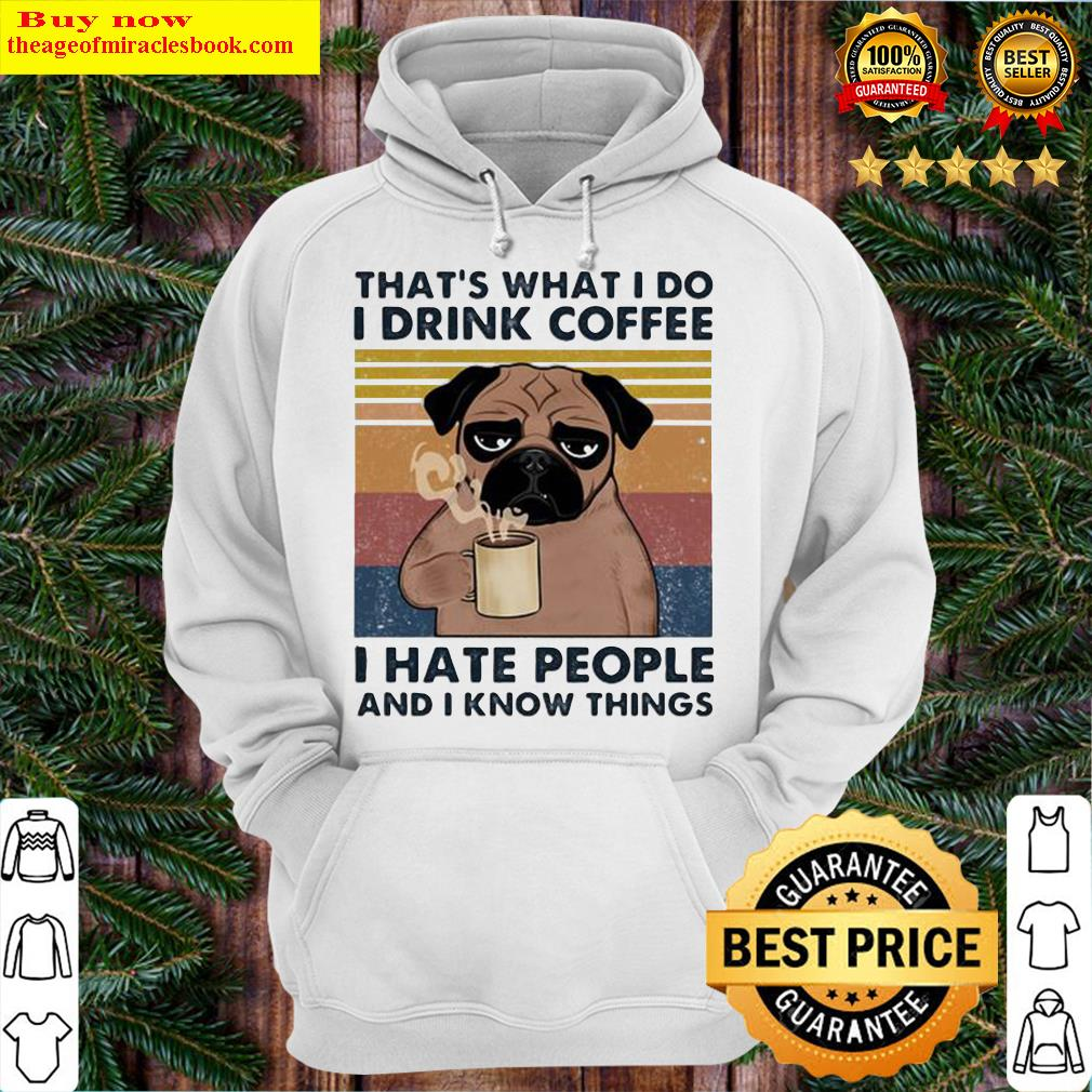Pug dog that's what I do I'm drink coffee i hate people and I know things vintage retro Hoodie