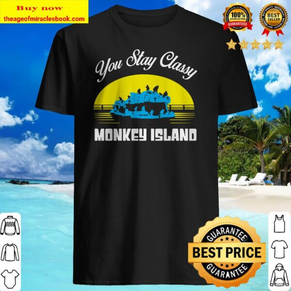 STAY CLASSY MONKEY ISLAND OFFICIAL Shirt