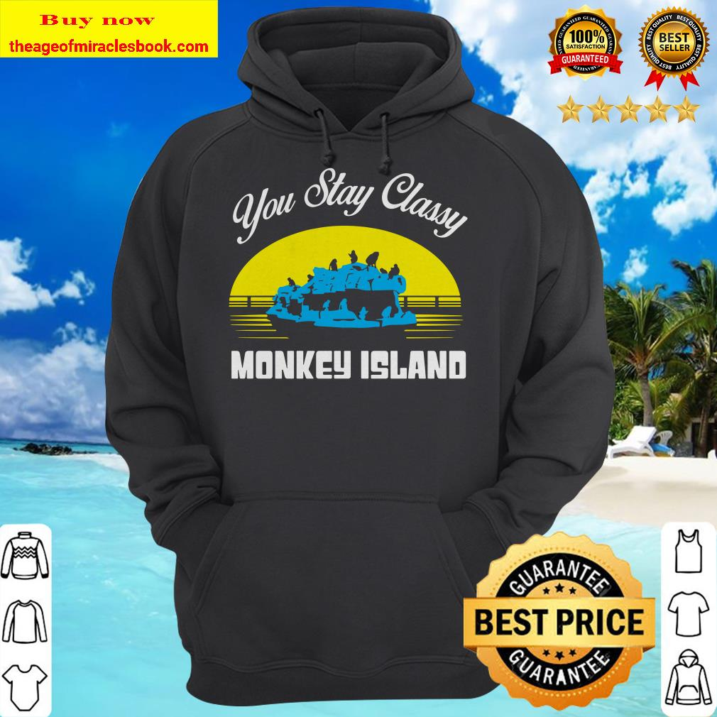 STAY CLASSY MONKEY ISLAND OFFICIAL hoodie
