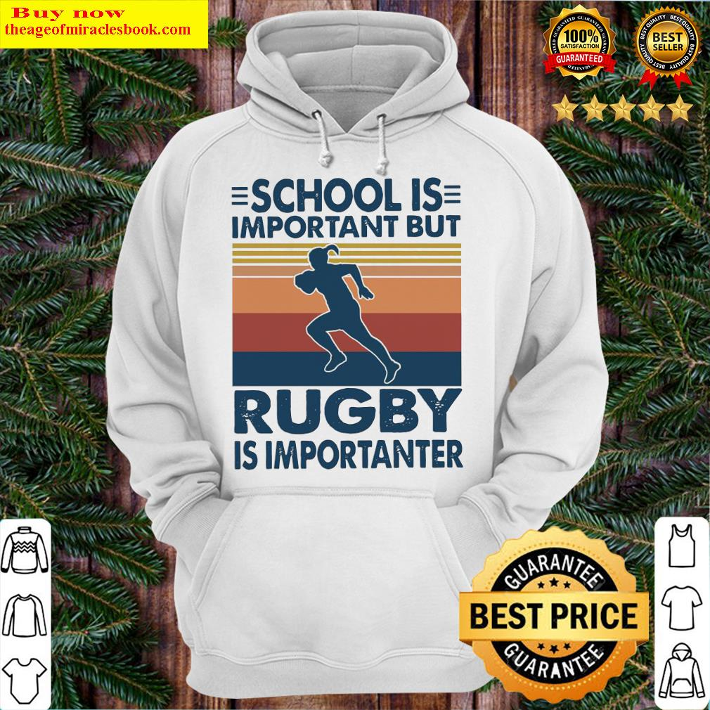 School is important but Rugby Is Importanter vintage Hoodie