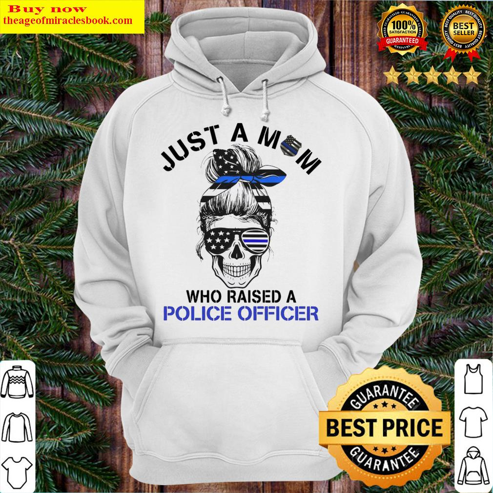 Skull flag Just a mom who raised a Police Officer Hoodie