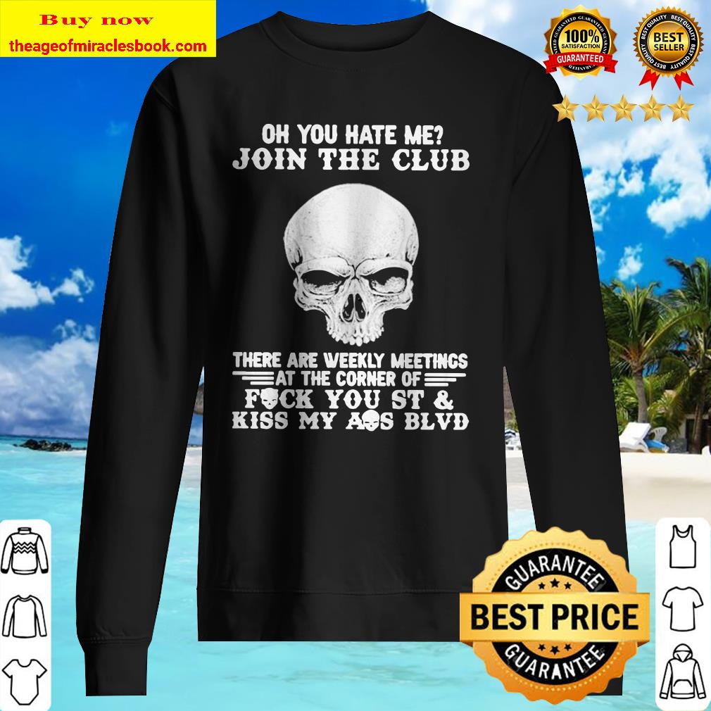 Skull oh you hate me join the club there are weekly meetings Sweater