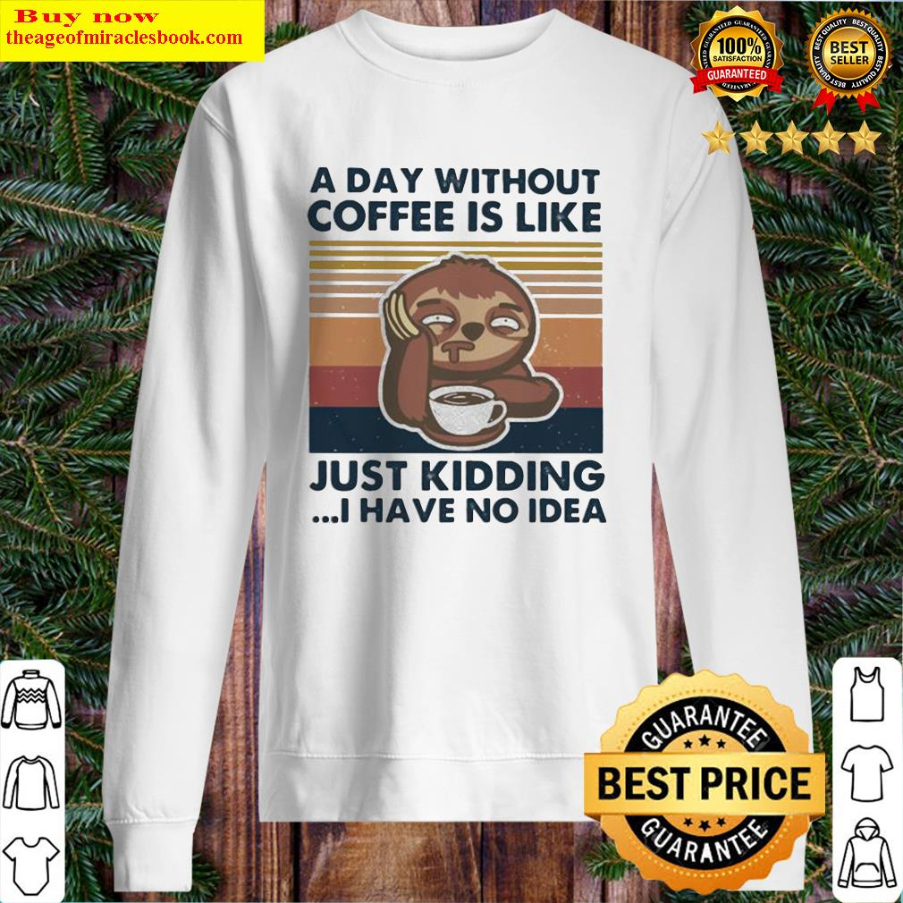 Sloth A day without coffee is like just kidding I have no idea vintage retro Sweater