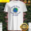 Social Work makes the world go round Shirt