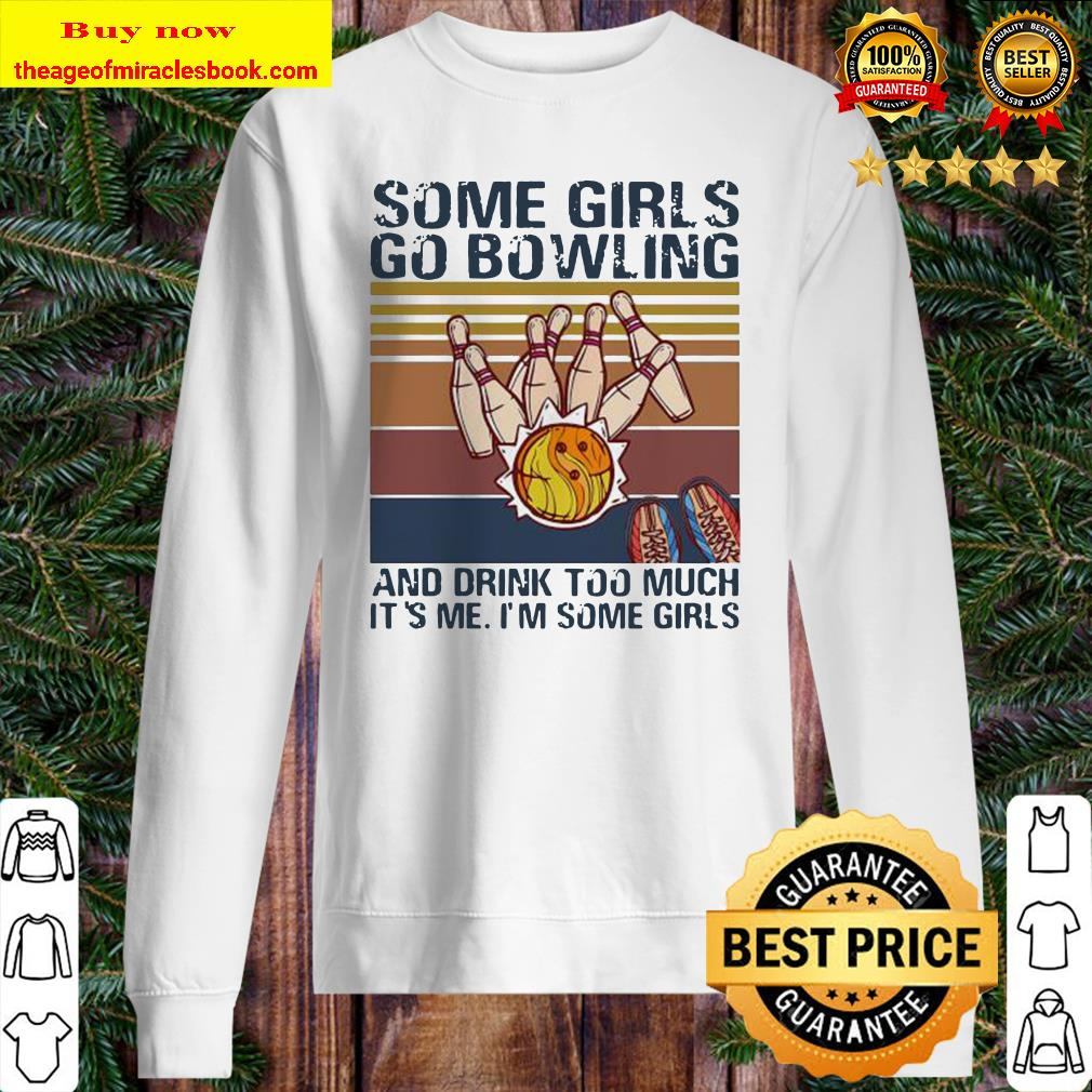 Some girls go bowling and drink too much it's me I'm some girls vintage retro Sweater