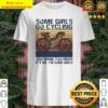 Some girls go cycling and drink too much it's me I'm some girls vintage retro Shirt