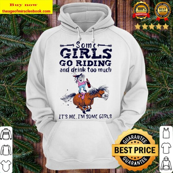 Some girls go riding and drink too much it's me I'm some girls Hoodie