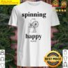 Spinning is my happy place Shirt