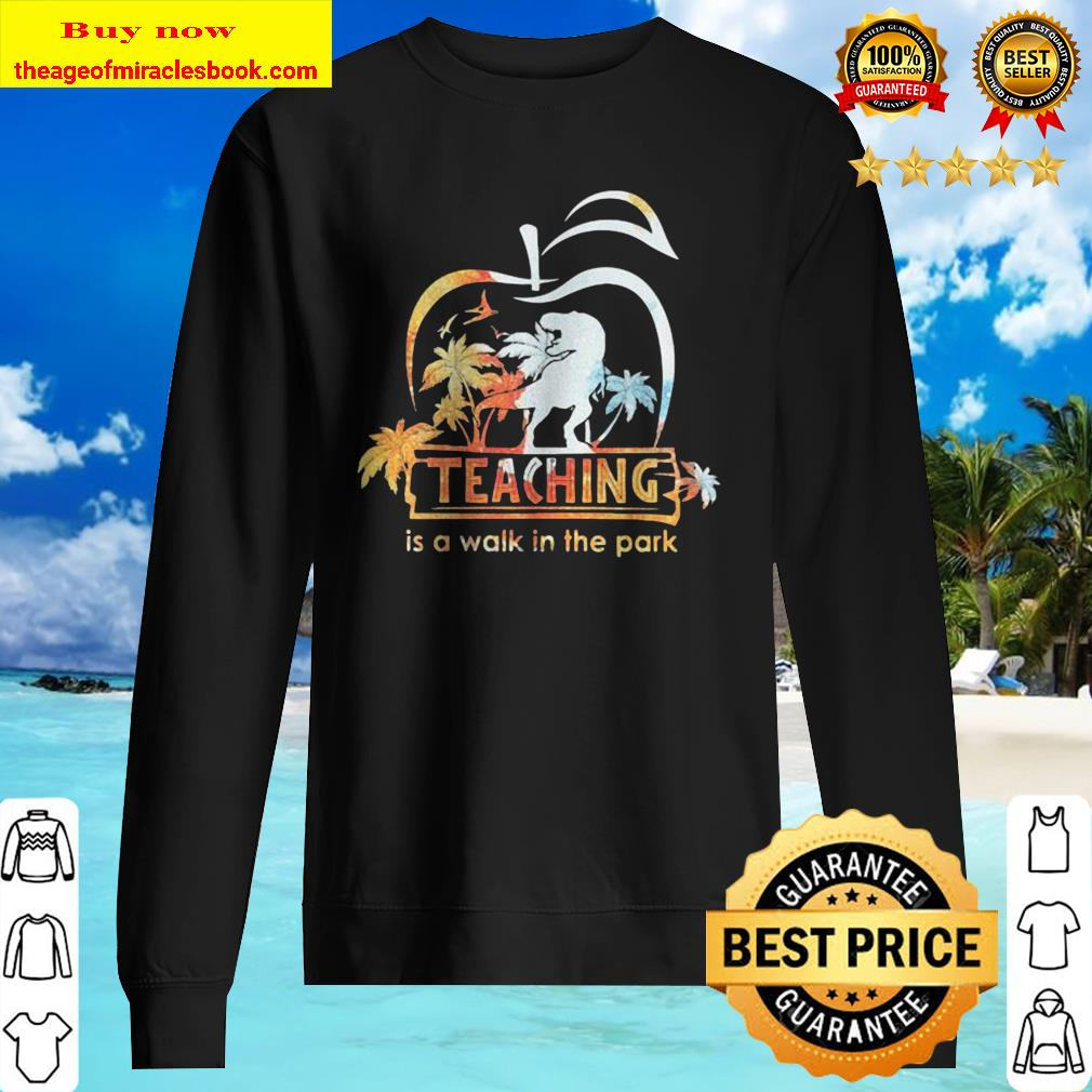Teaching is a walk in the park Jurassic Park floral Sweater