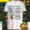 Teddy One In A While You Get Shown The Light In The Strangest Of Places Shirt