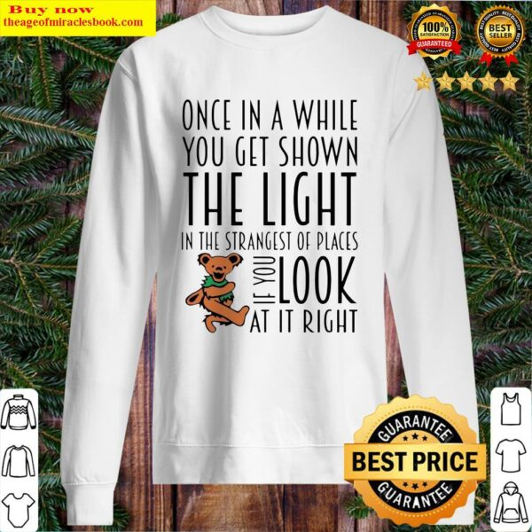 Teddy One In A While You Get Shown The Light In The Strangest Of Places Sweater