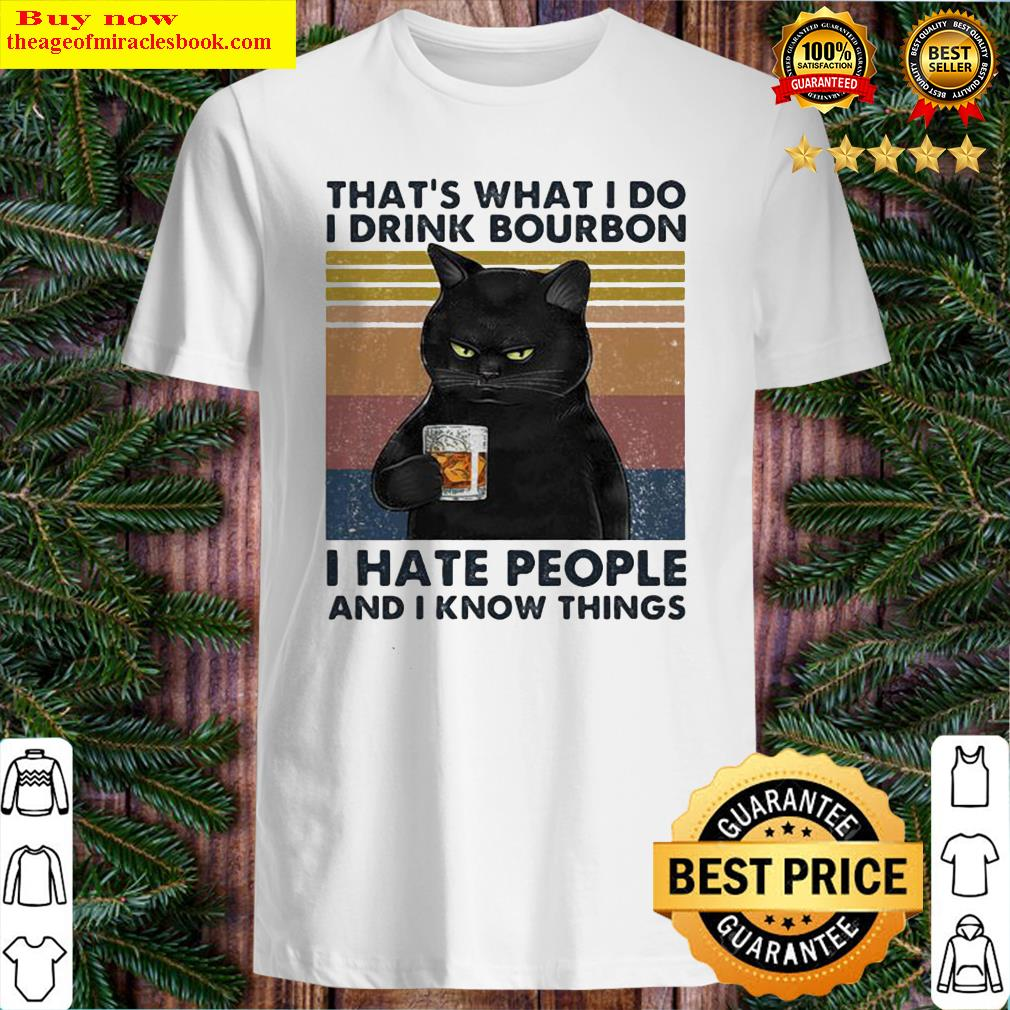 That's What I Do I Drink Bourbon I Hate People And I Know Things Black Cat Vintage Retro Shirt