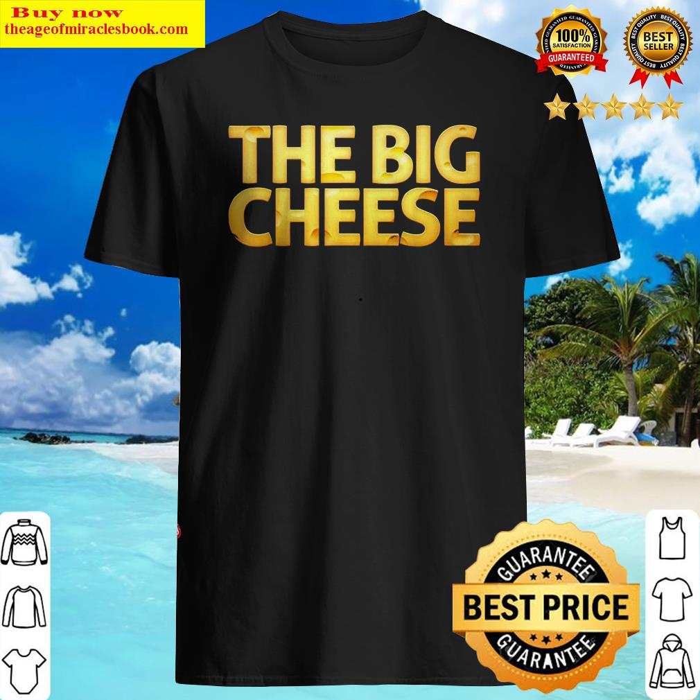 The Big Cheese Funny Birthday Gift For Vegan Fiend Shirt